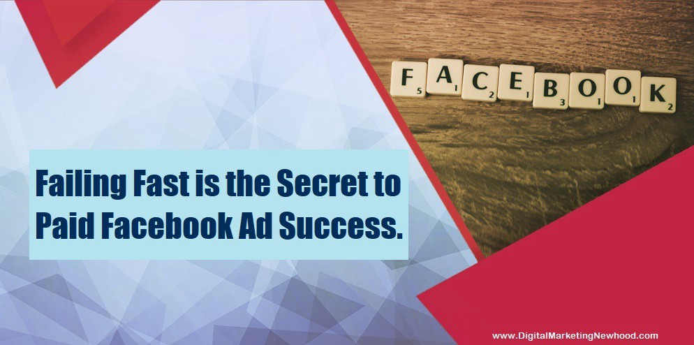 Failing Fast is the Secret to Paid Facebook Ad Success.