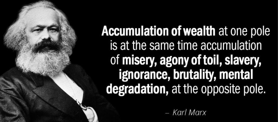 """Pictured: Picture of Karl Marx with the quote: """"Accumulation of wealth at one pole is at the same time accumulation of misery, agony of toil, slavery, ignorance, brutality, mental degradation, at the opposite pole."""""""