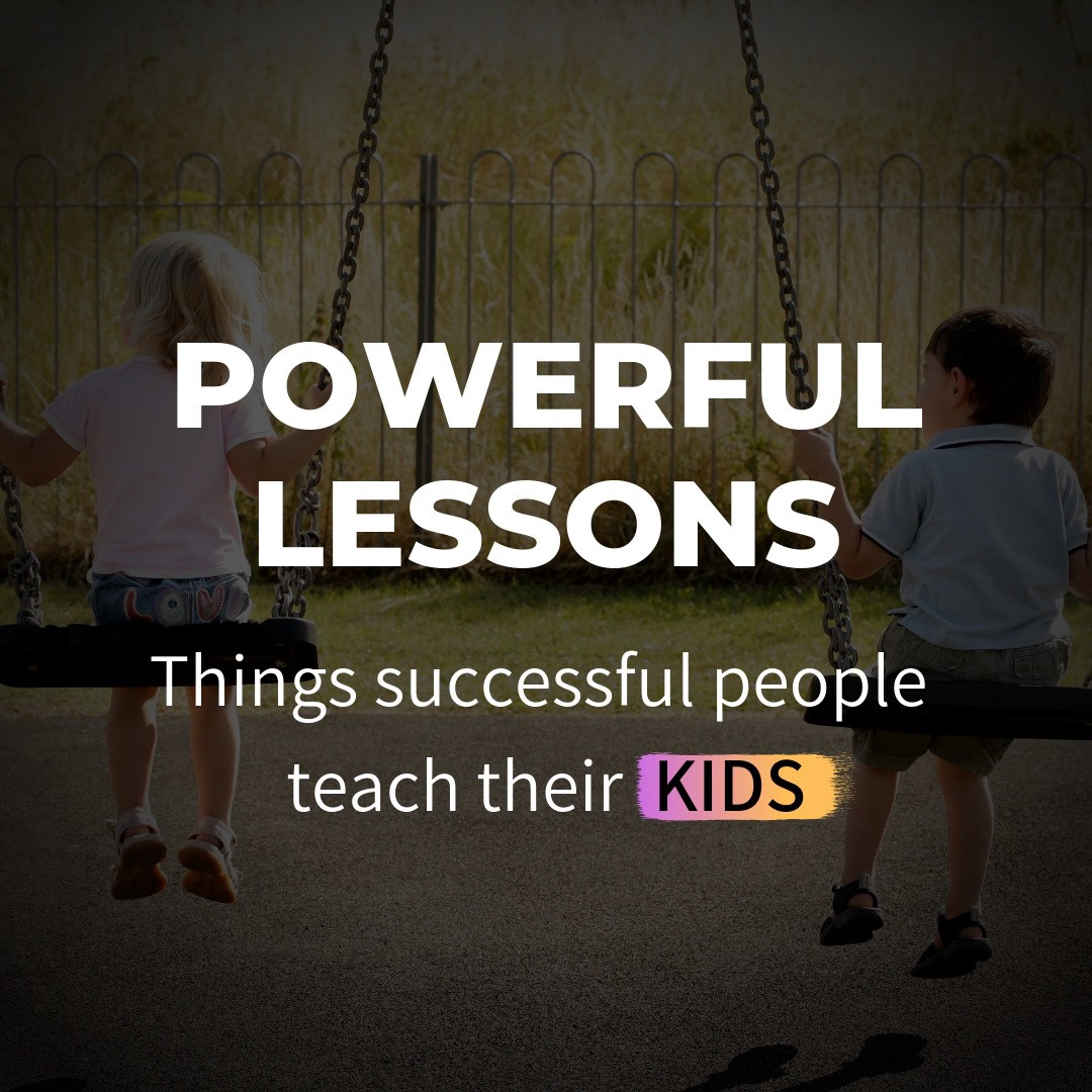 Powerful Lessons: Things successful people teach their kids