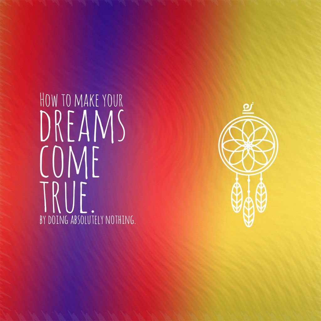 Come Nothing True To Your Make Dream Absolutely How By Doing rBCxoedW