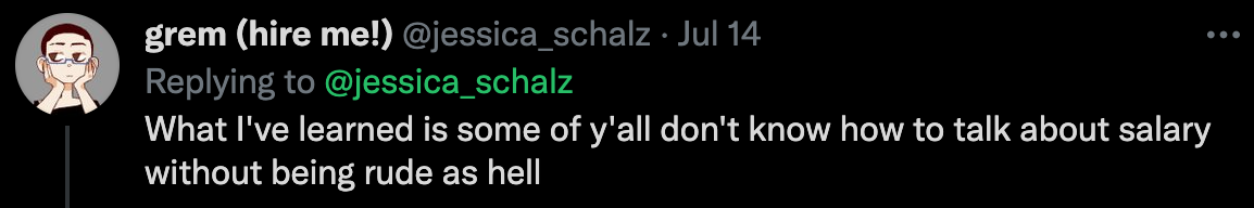 """A screenshot of a twitter reply from jessica_schalz: """"What I've learned is some of y'all don't know how to talk about salary without being rude as hell"""""""