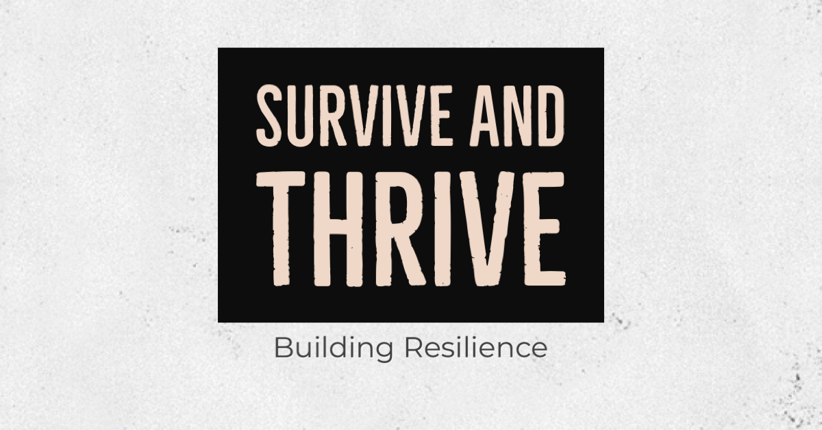 Survive and Thrive—Building Resilience