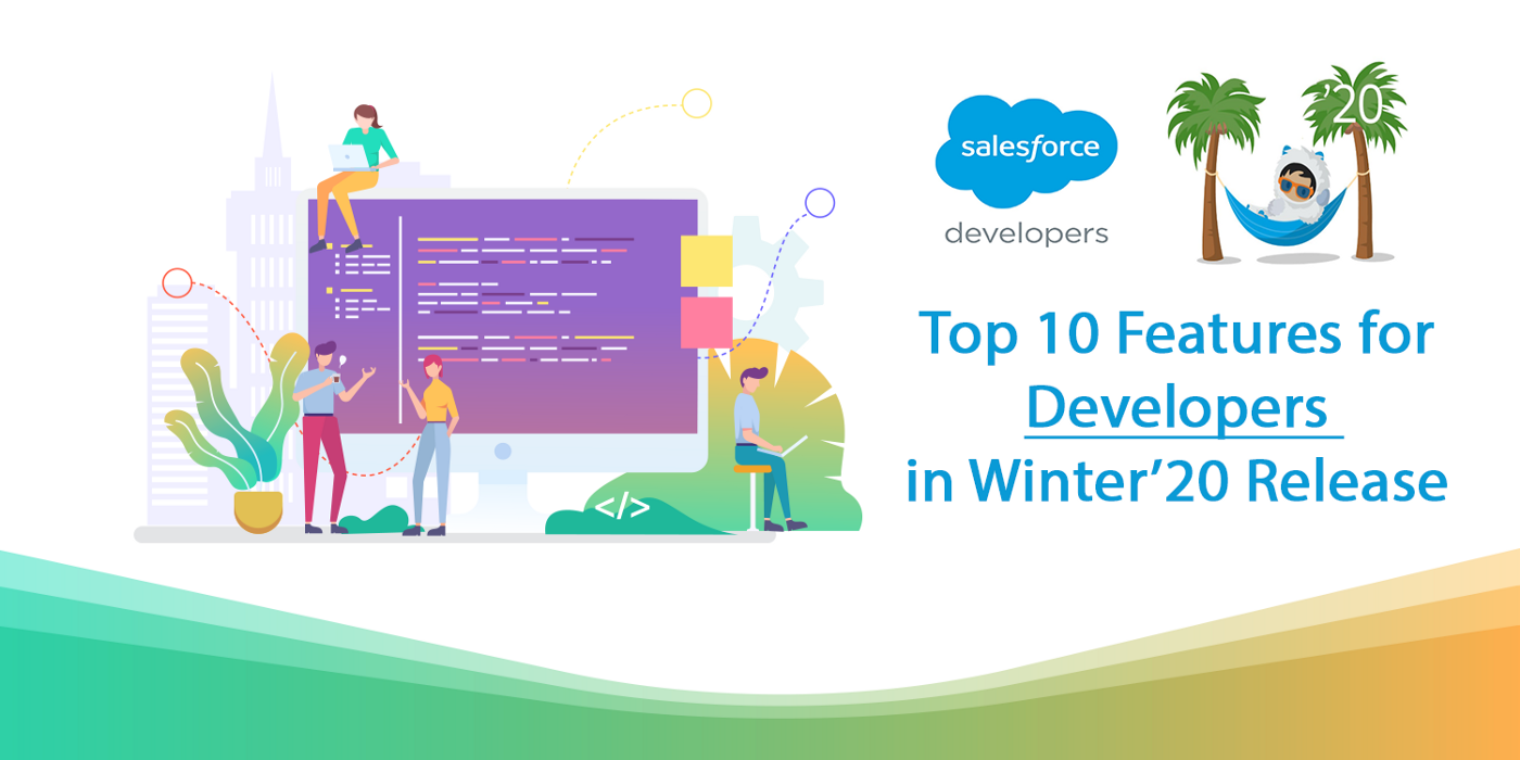 Top 10 Features for Salesforce Developers in Winter'20 Release!