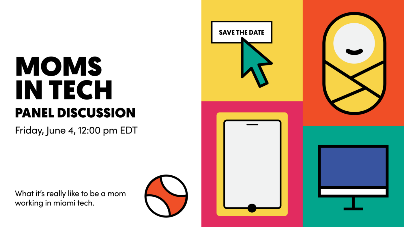 Moms in Tech Panel Discussion. Friday, June 4, 12:00 EDT. What it's really like to be a mom in Miami tech.
