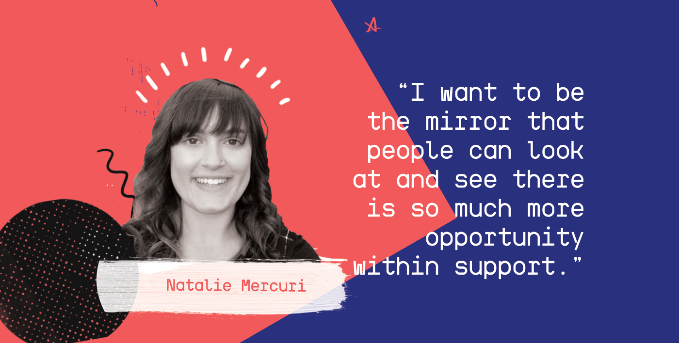 """Natalie pic &words """"I want to be the mirror that people can look at and see there is so much more opportunity within support"""""""