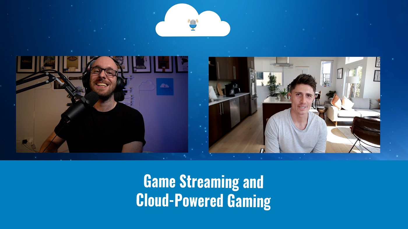 CGN7—Cloud Gaming Notes Episode 7—Game Streaming and Cloud-Powered Gaming