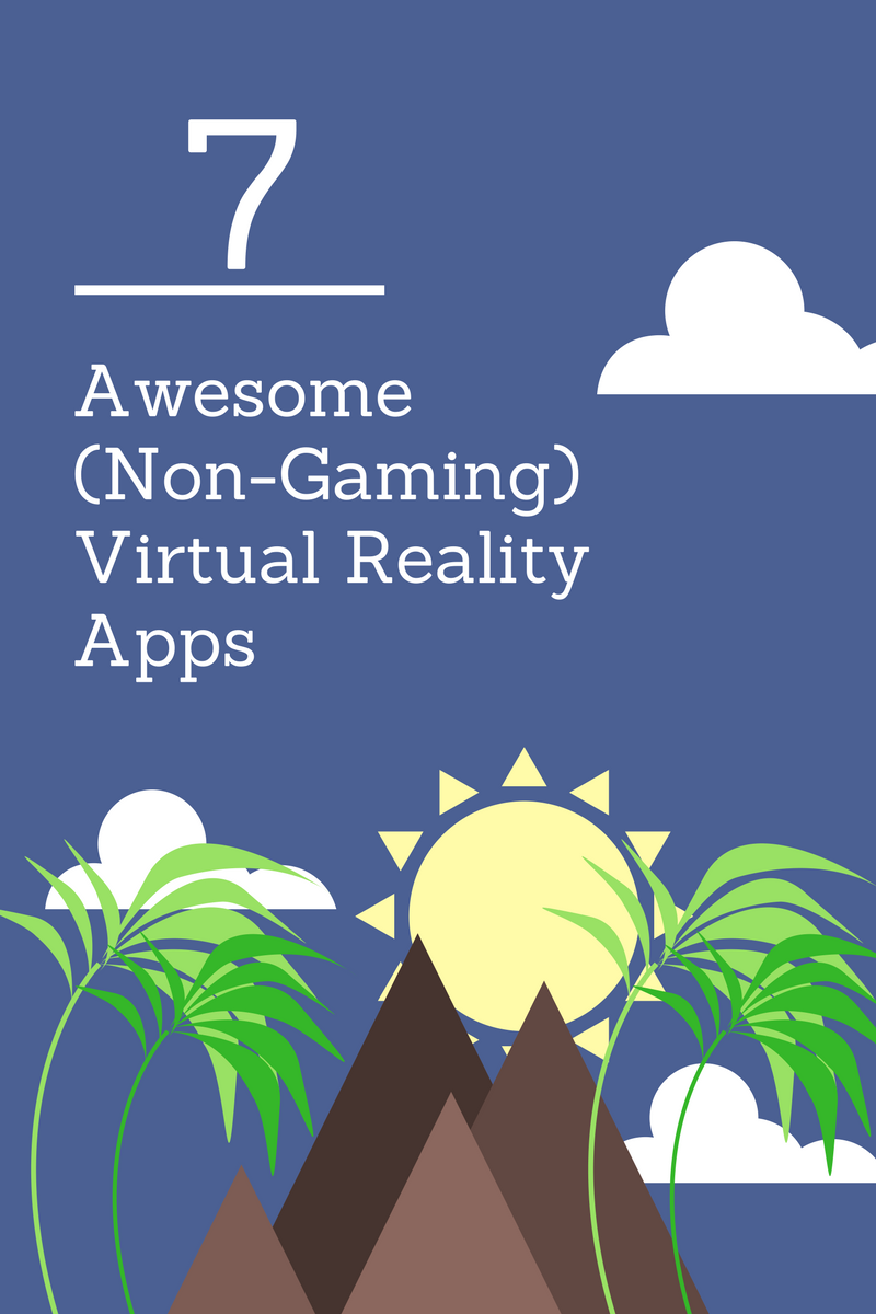 7 Awesome (Non-Gaming) VR Apps - Virtual Reality Pop
