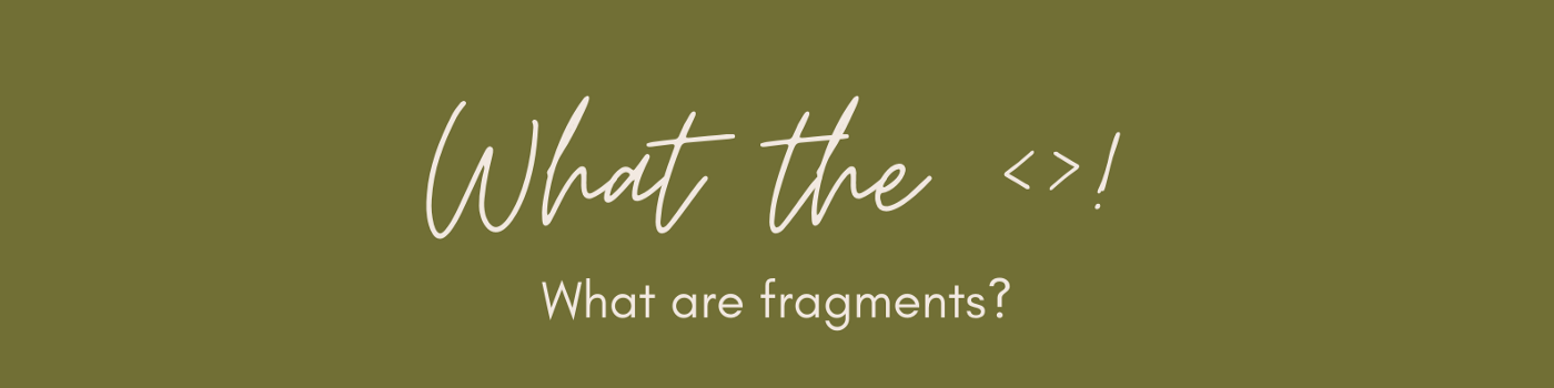 What the <>! What are fragments?