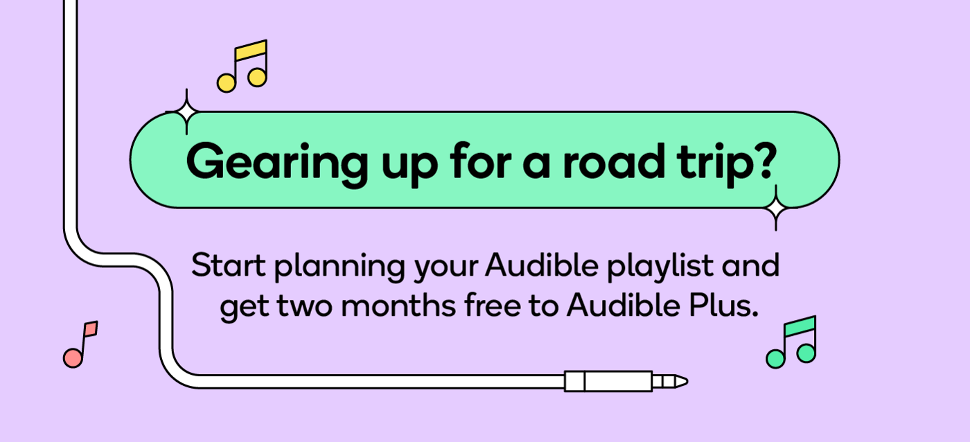 Gearing up for a road trip? Start planning your Audible playlist and get two months free to Audible Plus.