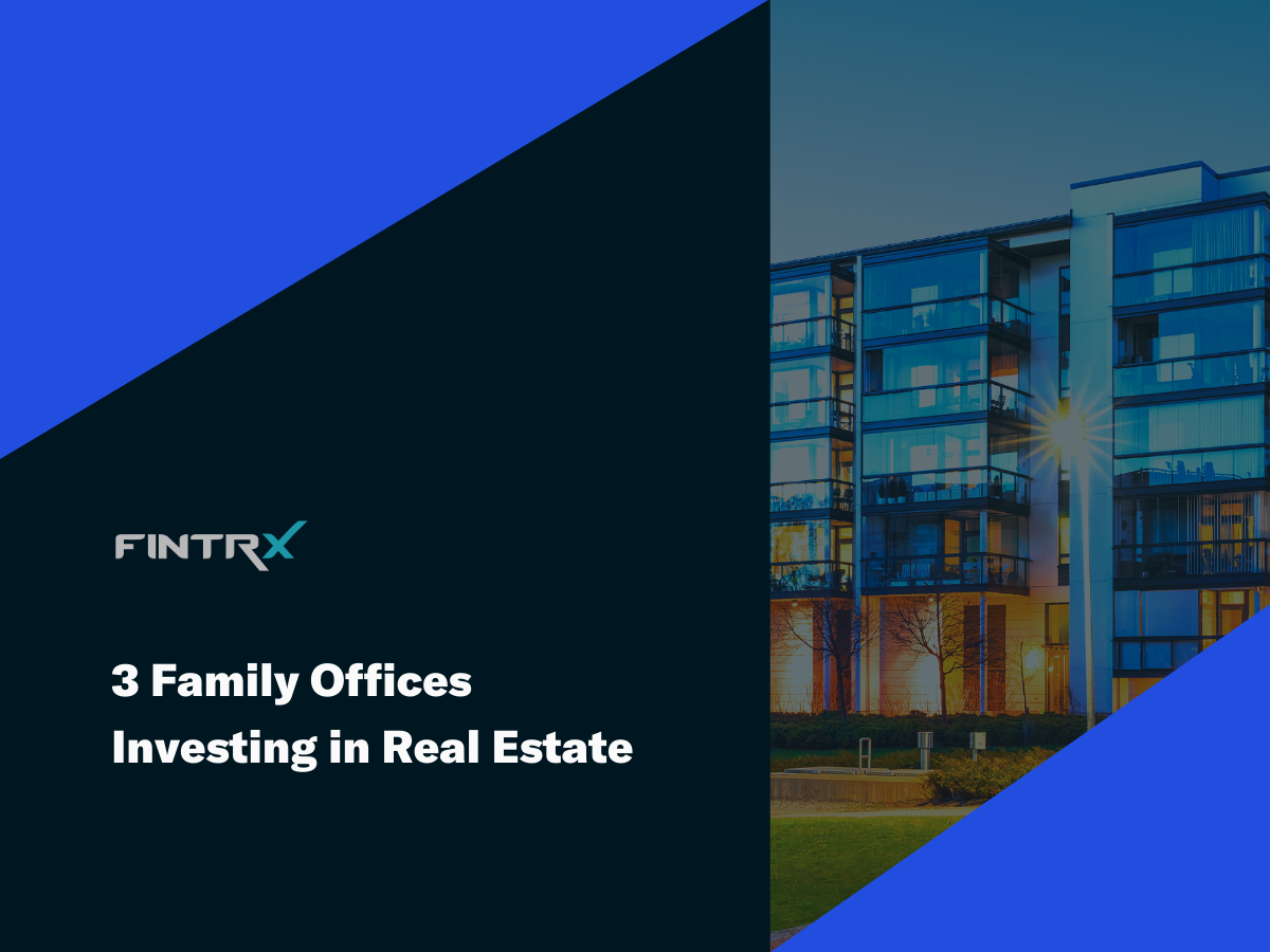 Three Family Offices Investing in Real Estate
