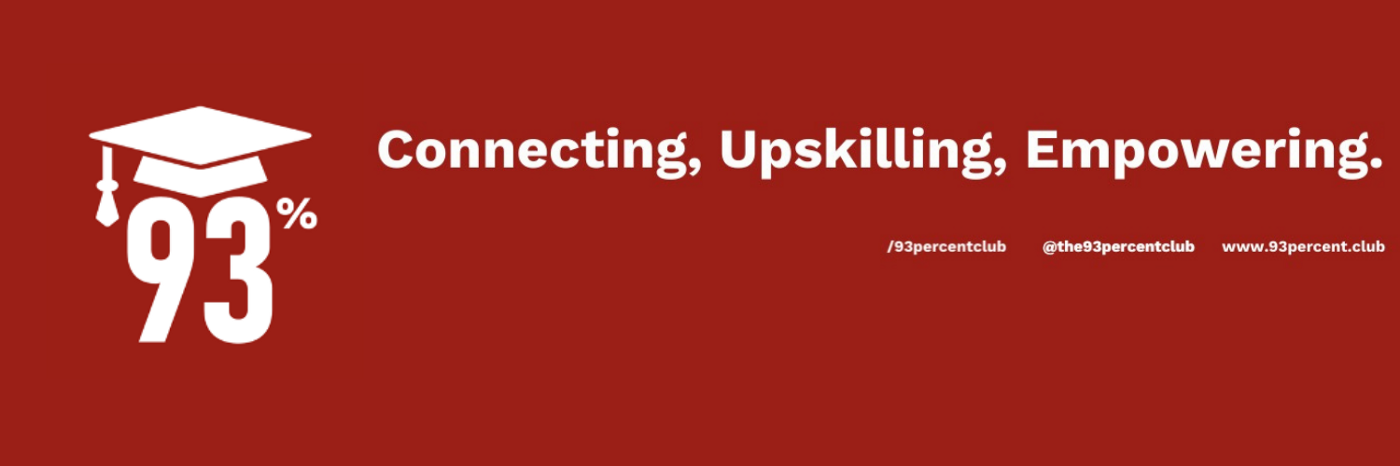 Dark red background with white text, 93% logo: graduation hat over the number 93%. With words Connecting, Upskilling, Empowering, and social media underneath /93percent club, @the93percentclub, www.93percent.club