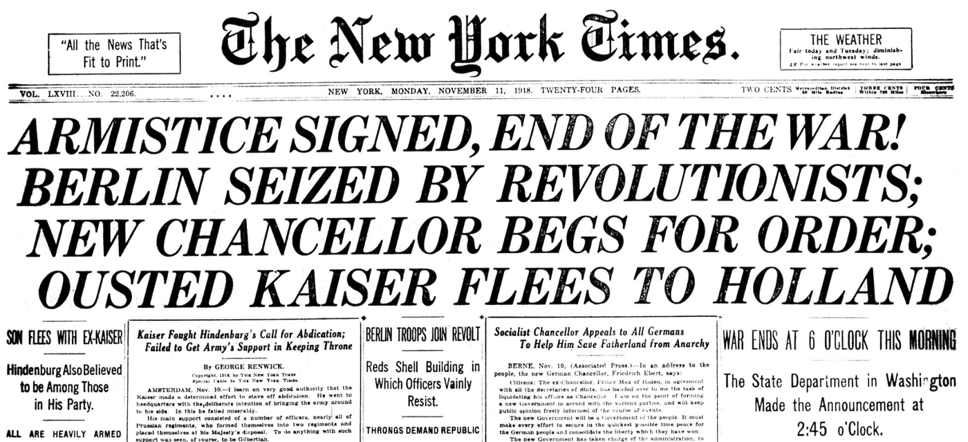 """Image of The New York Times newspaper's headlines for the 11th of November 1918, marking the armistice declaration for the end of the First World War. Headlines read; """"Armistice signed, end of the war! Berlin seized by revolutionaries; New chancellor begs for order; Ousted Kaiser flees to Holland."""""""