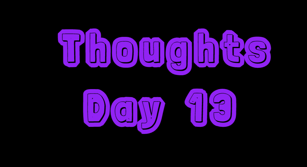 Thoughts: Day 13