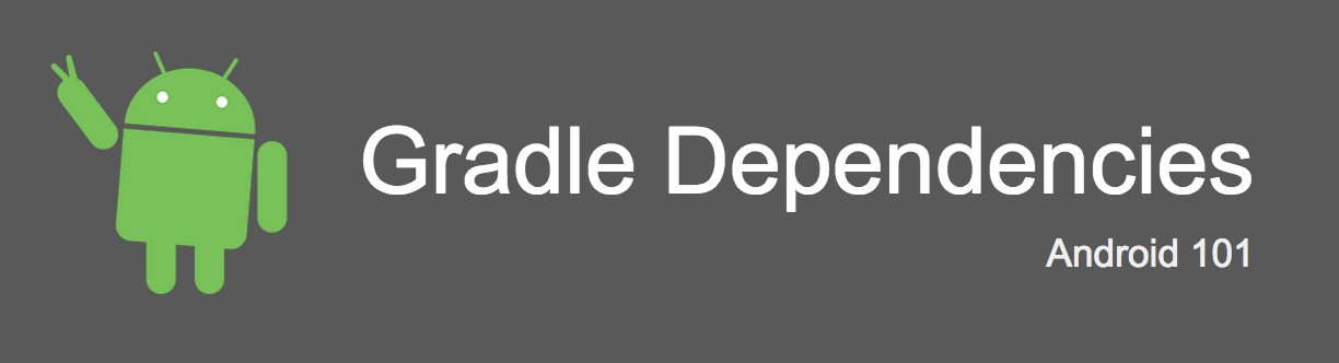 Android 101: Gradle dependencies - AndroidPub