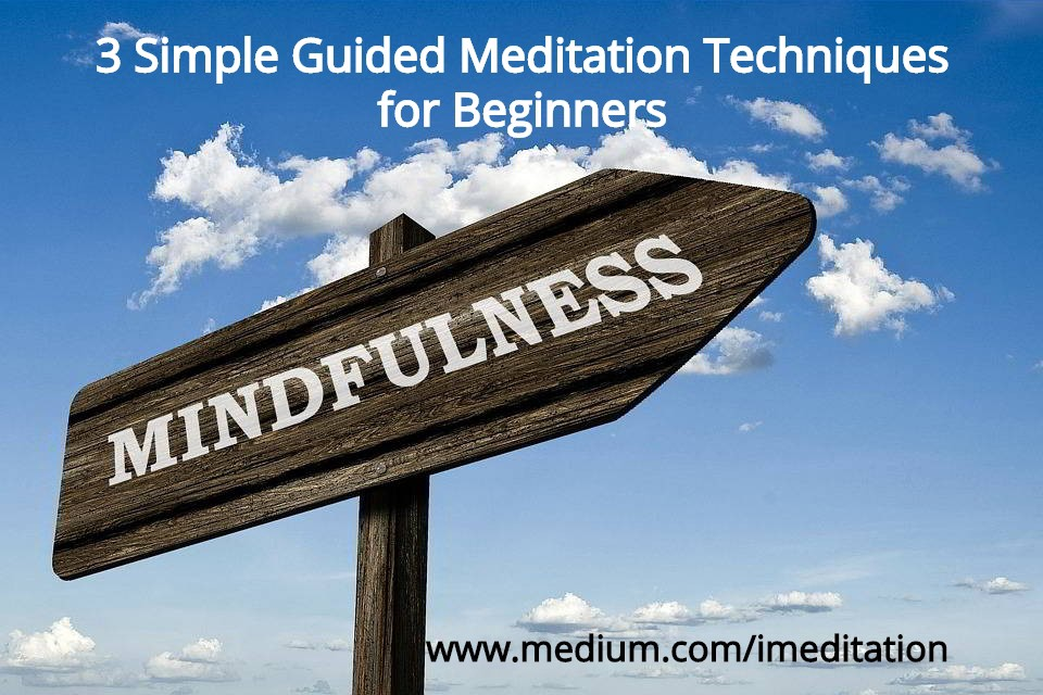 3 Simple Guided Meditation Techniques for Beginners - Mindfulness Meditation