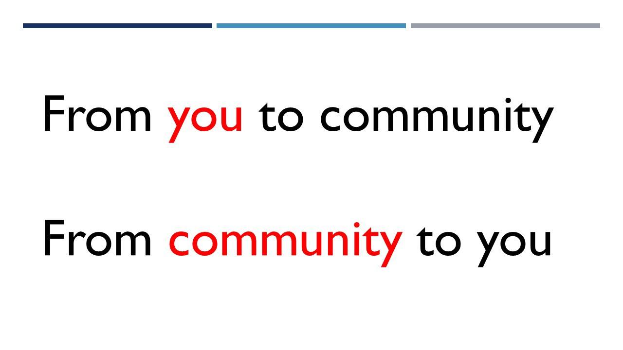 From you to community and from community to you