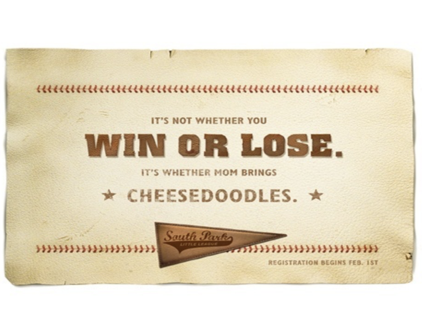"""An advertisement for little league that reads """"It's not whether you win or lose. it's whether mom brings cheesedoodles."""""""