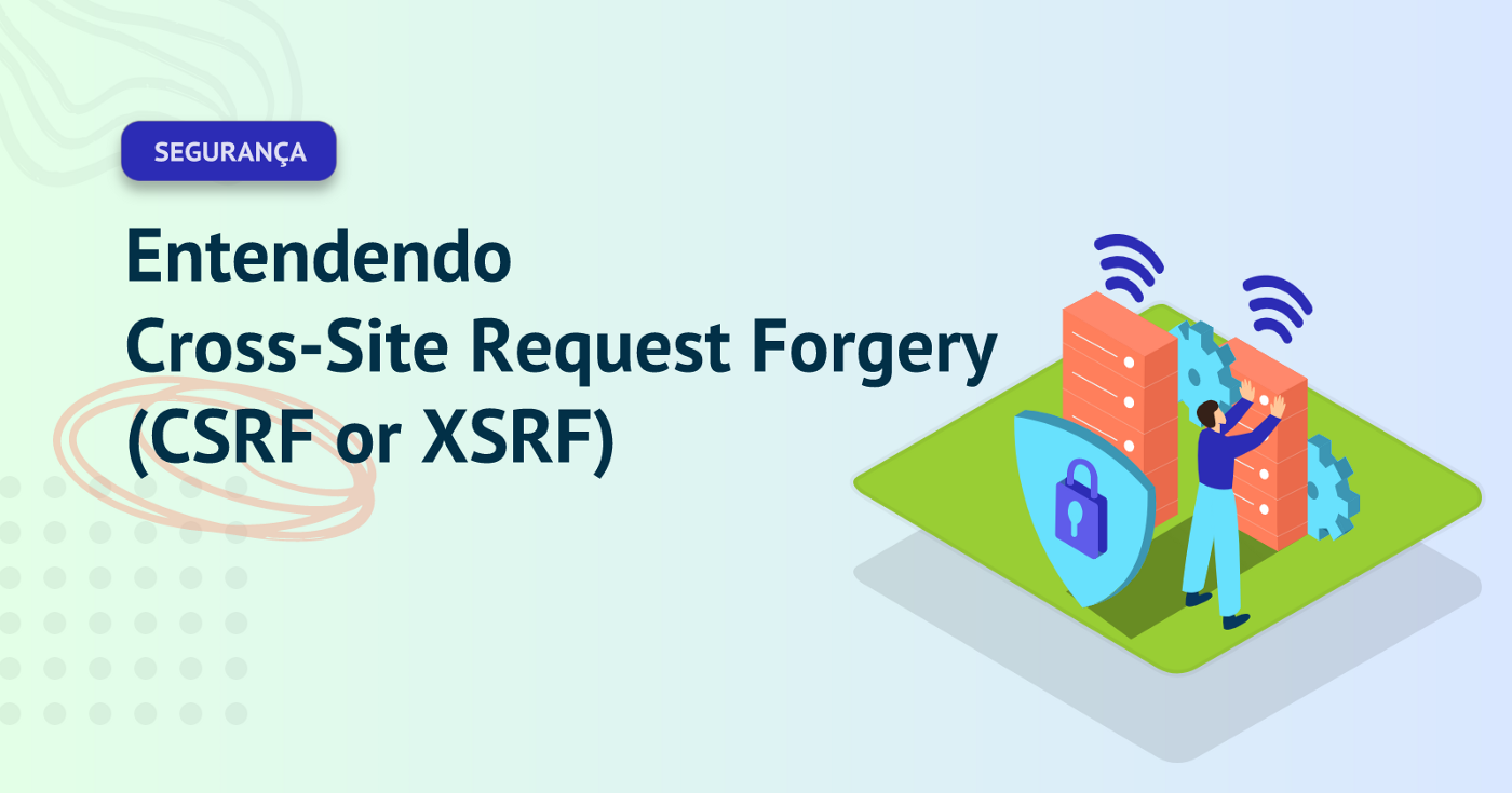 Entendendo Cross-Site Request Forgery (CSRF ou XSRF).