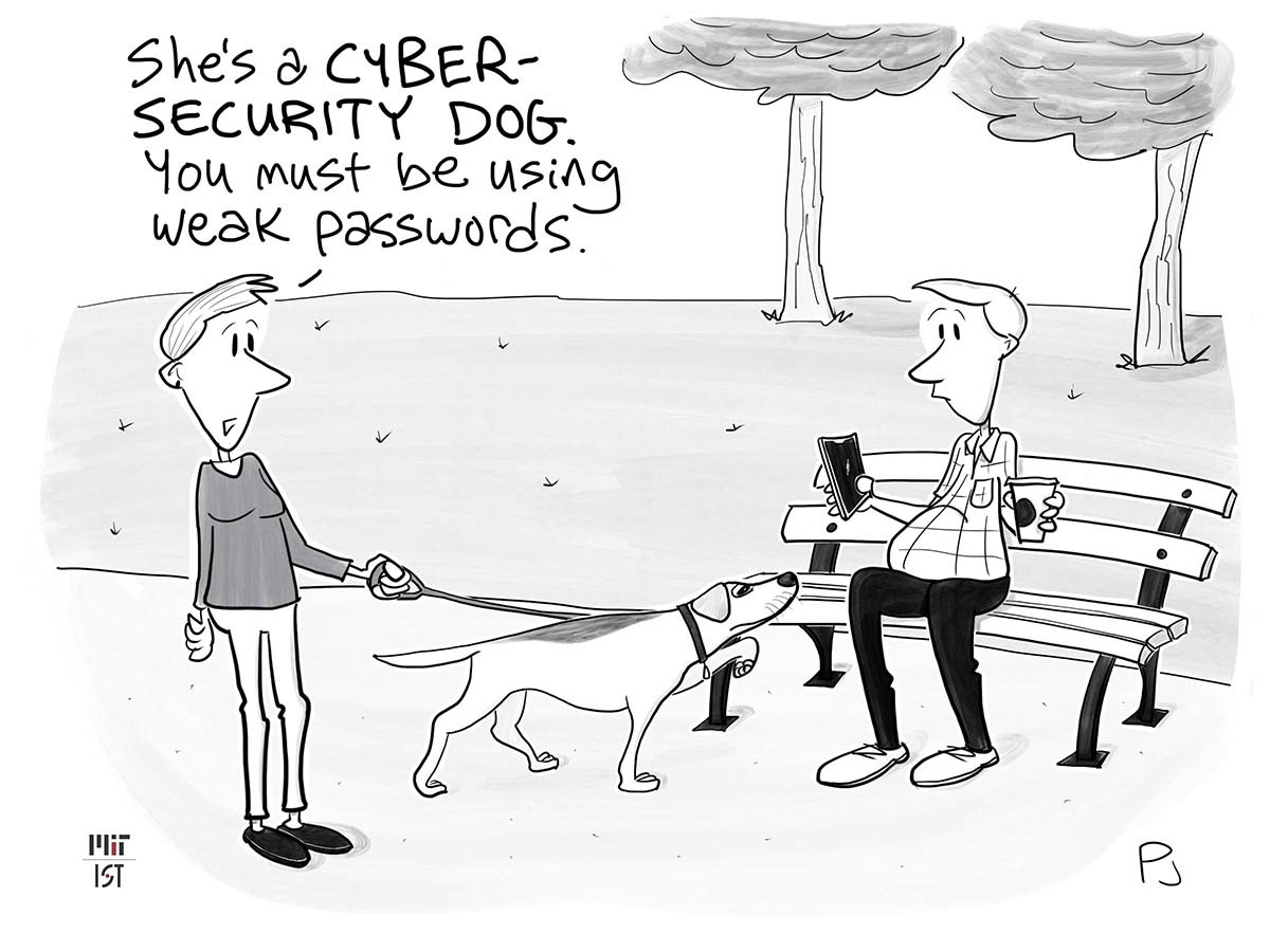 """Cartoon of a woman walking a dog. The dog is pointing her nose and front paw at a cellphone being held by a man sitting on a park bench. The woman holding the dog's leash says """"She's a cybersecurity dog. You must be using weak passwords."""""""