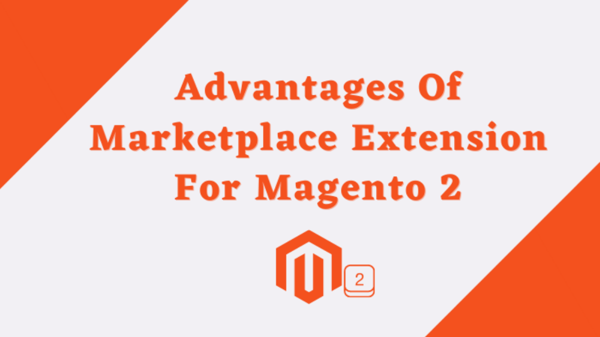 Advantages of Marketplace Extension for Magento 2