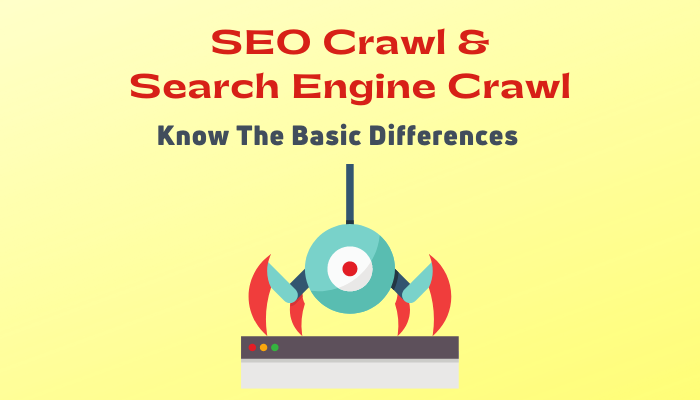 SEO Crawl and Search Engine Crawl—Know The Basic Differences