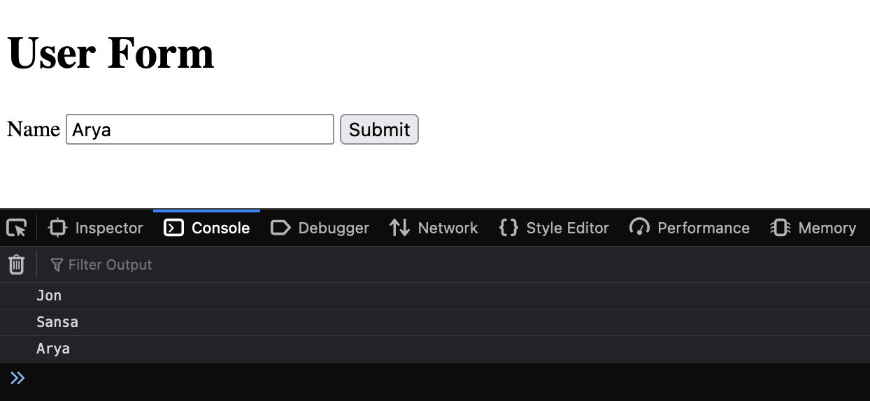 """User form with logged output—titled """"User Form"""" with a """"name"""" label and field and a submit button. The string in the name field is """"Arya."""" Below the form there is console log output that relates to previous submissions that is 1. """"jon"""" 2. """"sansa"""" and 3. """"arya"""""""