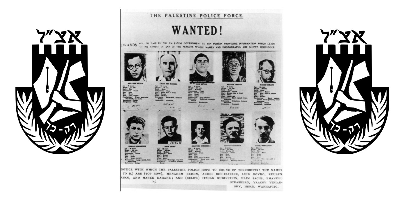 """A British Palestine Police wanted poster showing images of ten terrorist suspects, including Menachem Begin (top left). Image flanked either side by the Irgun logo depicting a map of Mandatory Palestine & the Emirate of Transjordan, a rifle and the acronym """"Etzel"""" is written above the map, and """"raq kach"""" (""""only thus"""") is written below."""