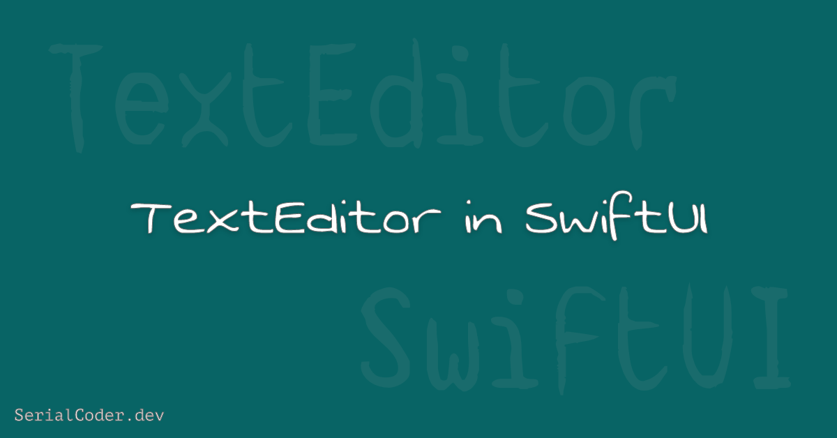 Solid greenish background with with text saying TextEditor in SwiftUI