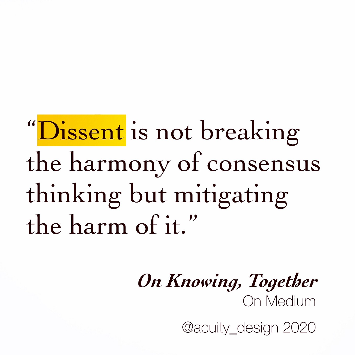 Text quote: Dissent is not brealing the harmony of consensus but mitigating the harm of it