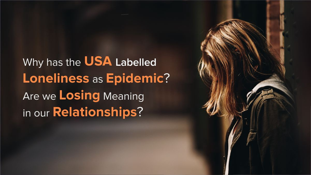 Why the USA has Labelled Loneliness as Epidemic?—The Truly Wealthy