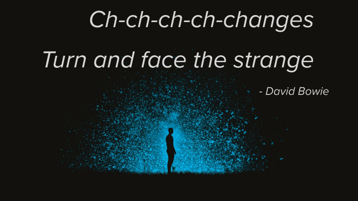 """A silhouette of a man in profile standing in front of a starry landscape with the words """"Ch-ch-ch-ch-changes / Turn and face the strange—David Bowie"""" overlaid against the background."""