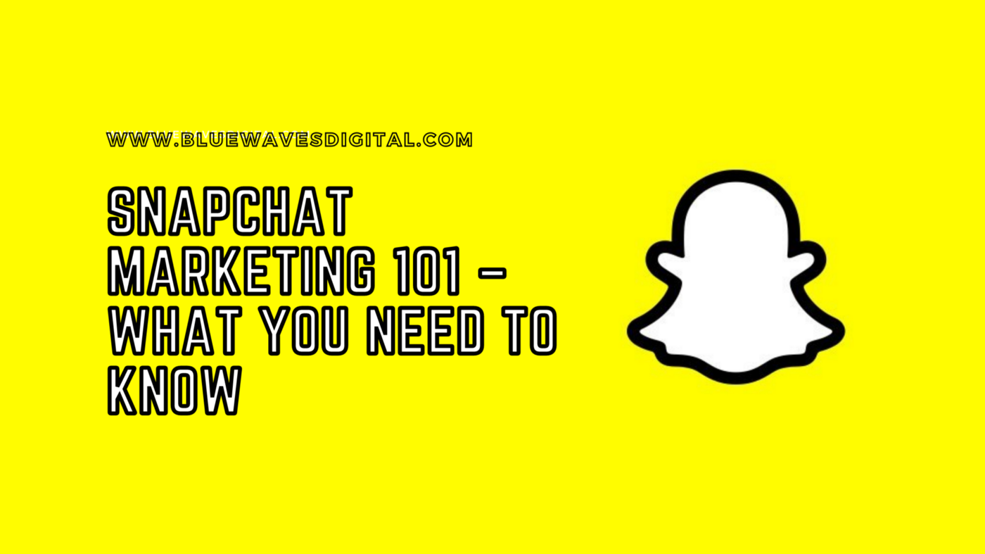 Snapchat Marketing 101 — What You Need To Know