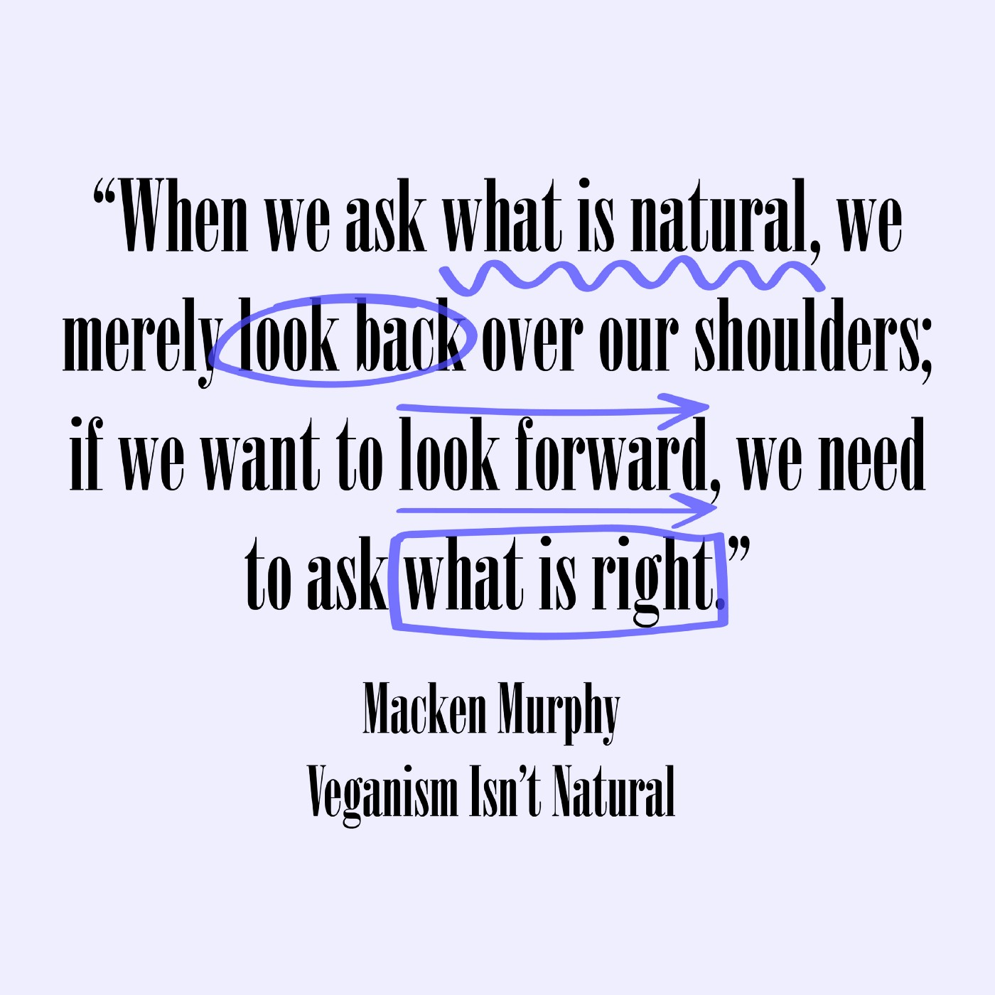 When we ask what is natural, we merely look back over our shoulders; if we want to look forward, we need to ask what is right