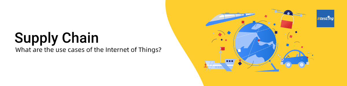 The use cases of Internet of Things (IoT)—Supply Chain- 51Testing