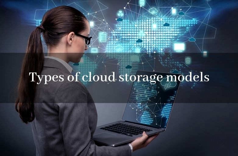DIFFERENT TYPES OF CLOUD STORAGE MODELS EXPLAINED