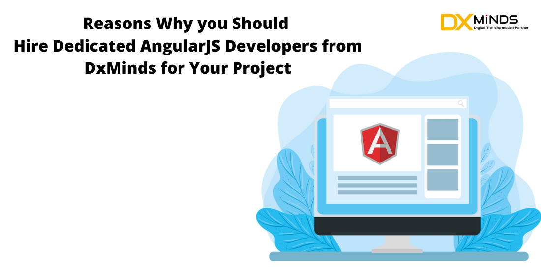 Reasons Why you Should Hire Dedicated AngularJS Developers from DxMinds for Your Project