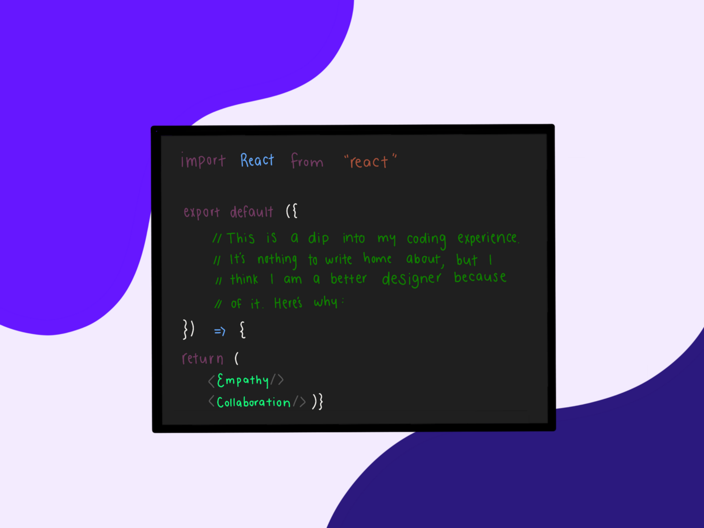 Here's a dip into my coding experience. It's nothing to write home about, but it has taught me empathy and collaboration.