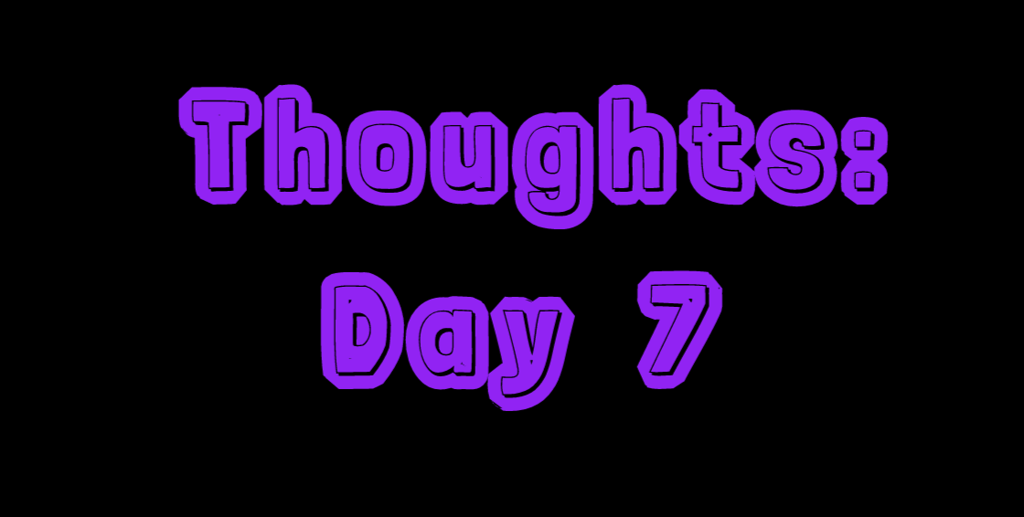 Thoughts: Day 7