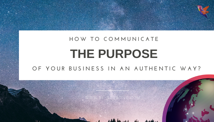 Blogpost of Be-novative on how to communicate your purpose