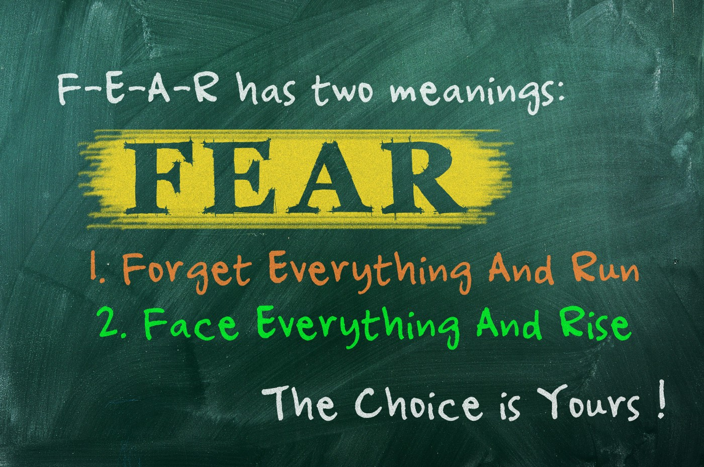 FEAR Face Everything and Rise.