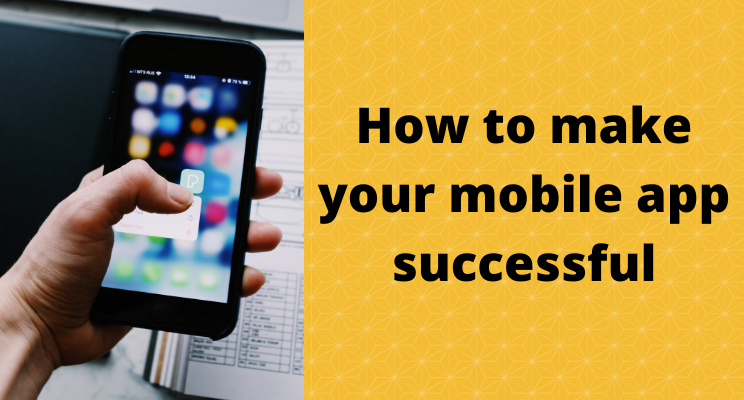 How to make your mobile app successful