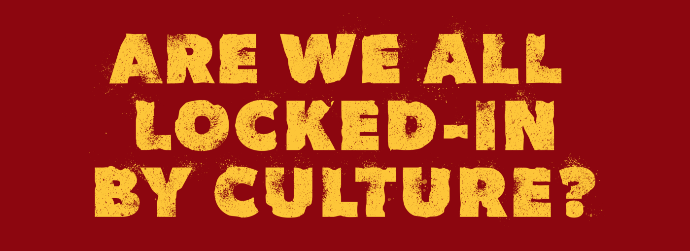 Are we all locked-in by culture?