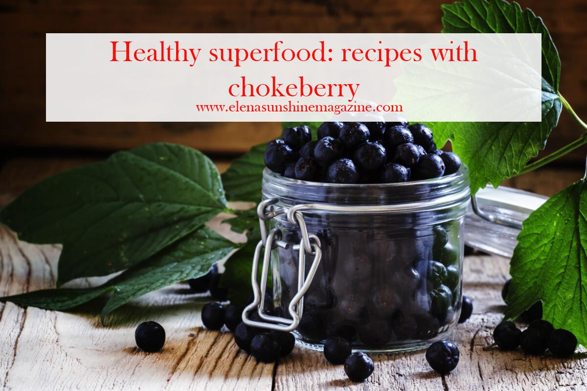 Healthy superfood: recipes with chokeberry