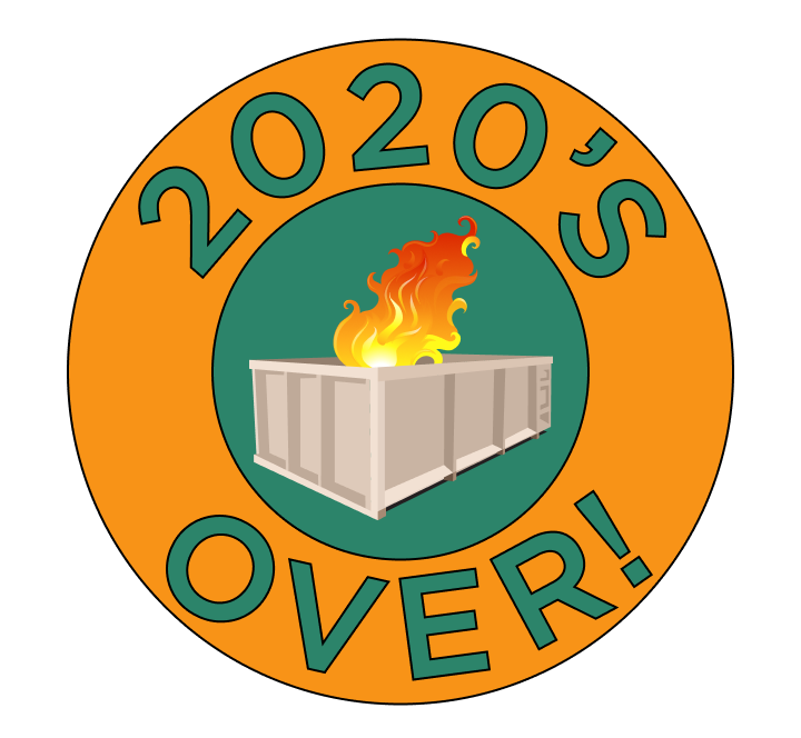 "A badge depicting ""2020's Over!"" in orange and green, with an illustration of a dumpster fire in the center."