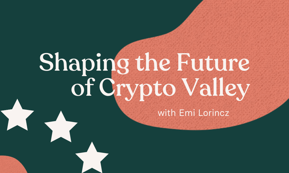 Shaping the Future of Crypto Valley with Emi Lorincz