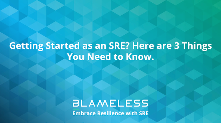 """Getting started as an SRE? Here are 3 Things you Need to Know"" on a blue background."