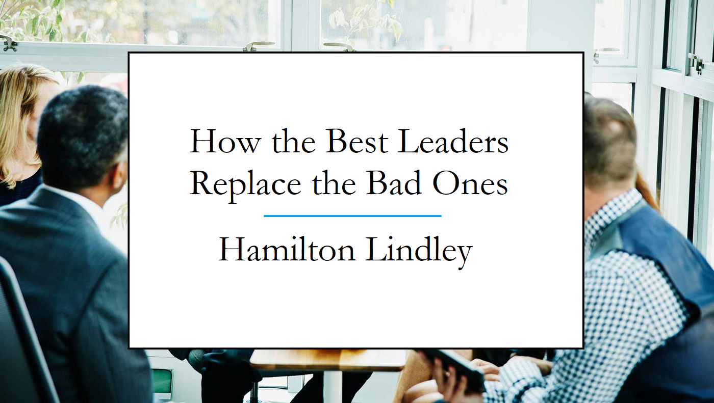 Lindley Hamilton describes how the best leaders replace the bad ones in this blog article about leadership development.