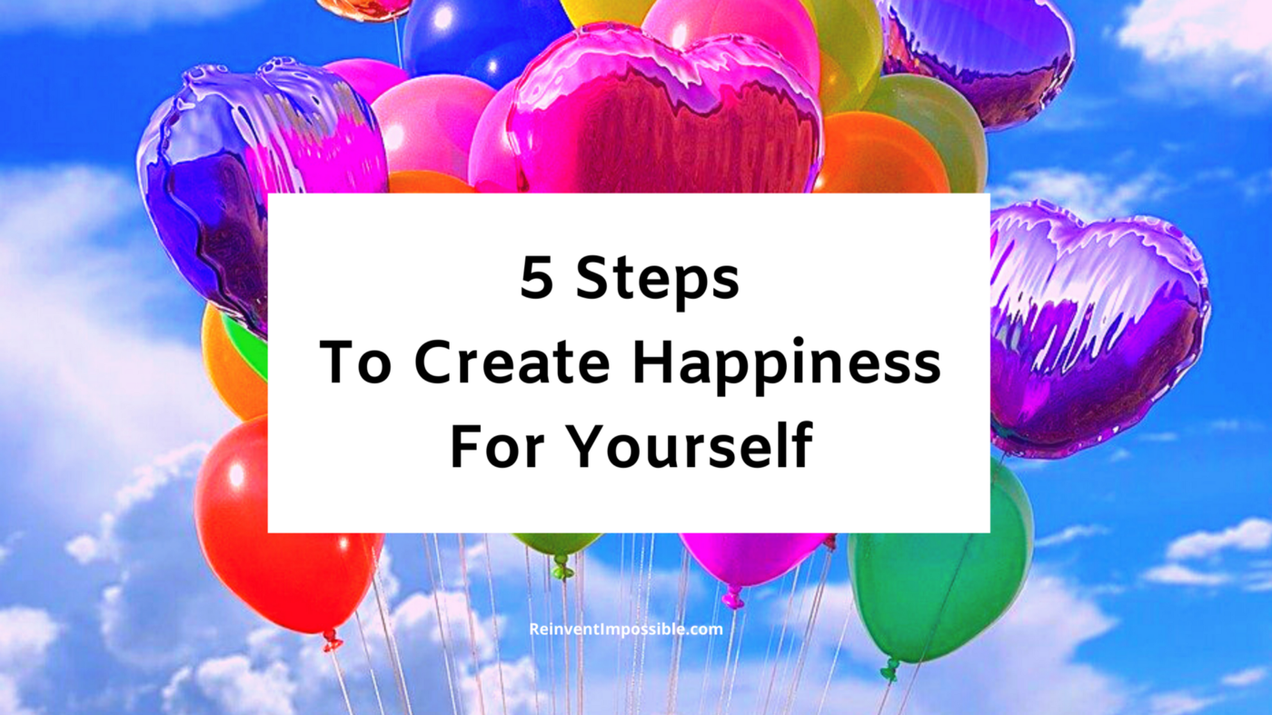 5 Steps To Create Happiness For Yourself