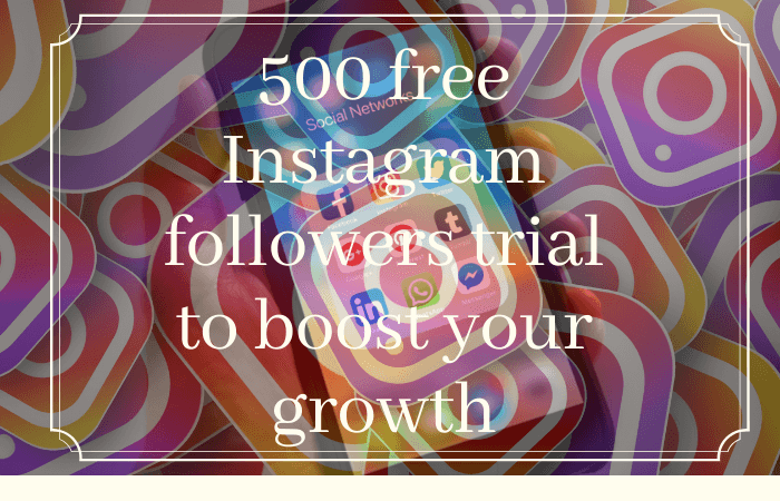 500 free Instagram followers trial to boost your growth
