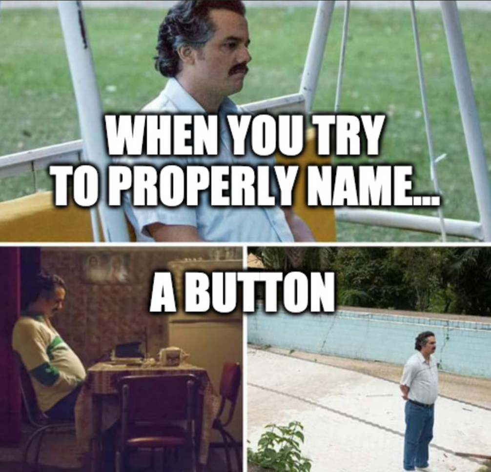 sad pablo escobar thinking about naming a button